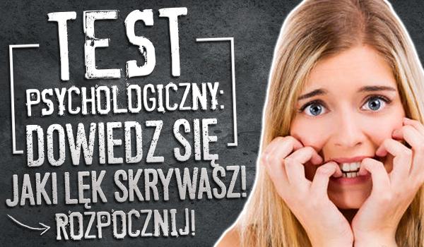Test psychologiczny: Dowiedz się, jaki lęk skrywasz!