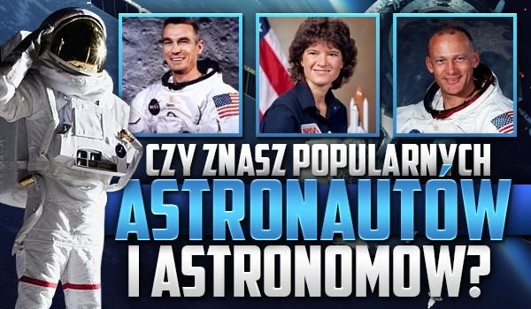 Czy znasz popularnych astronautów i astronomów?