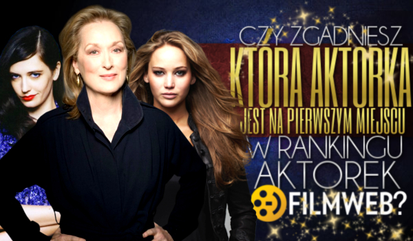 Czy zgadniesz, która aktorka jest na 1 miejscu w rankingu aktorek Filmwebu?