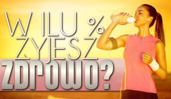 W ilu % żyjesz zdrowo?