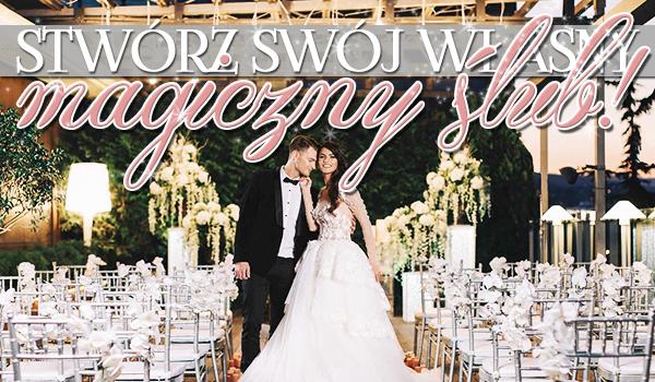 Stwórz swój własny wyjątkowy i magiczny ślub!