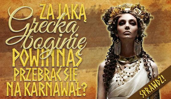 Za jaką grecką boginię powinnaś przebrać się na karnawał?