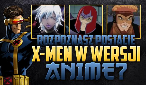 """Czy rozpoznasz postacie """"X-Men"""" w wersji anime?"""