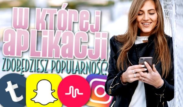 Na której aplikacji lub portalu społecznościowym osiągniesz największą popularność?