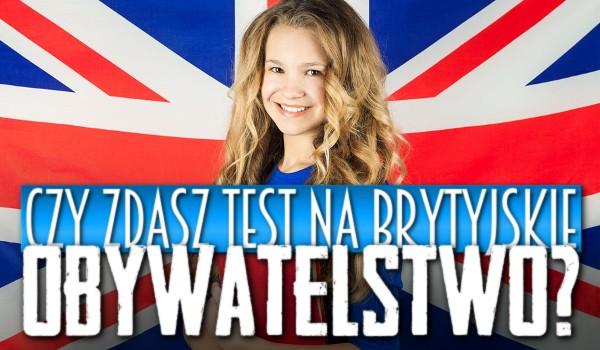 Czy zdasz test na brytyjskie obywatelstwo?