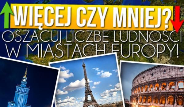 Więcej czy mniej? – Oszacuj liczbę ludności w tych miastach Europy!