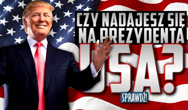 Czy nadajesz się na prezydenta USA?