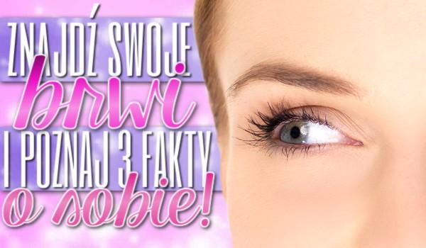 Znajdź swoje brwi i poznaj 3 fakty o sobie!