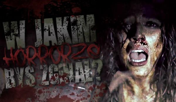 W którym horrorze byś zginął?