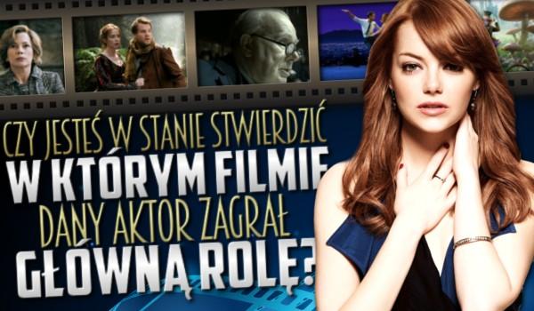 Czy jesteś w stanie stwierdzić, w którym filmie dany aktor grał główną rolę?