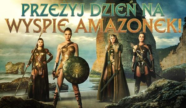 Przeżyj jeden dzień na wyspie Amazonek!