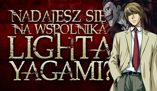 Czy nadajesz się na wspólnika Lighta Yagami?
