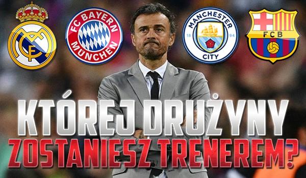 Której drużyny piłkarskiej zostaniesz trenerem?