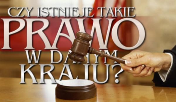 Czy potrafisz zgadnąć, czy istnieje takie prawo w danym kraju?