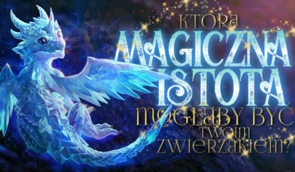 Która magiczna istota mogłaby być Twoim zwierzakiem?