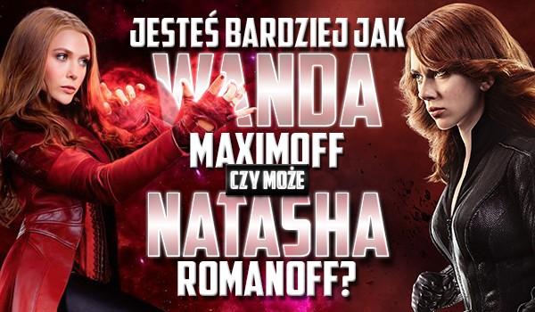 Jesteś bardziej jak Wanda Maximoff czy Natasha Romanoff?