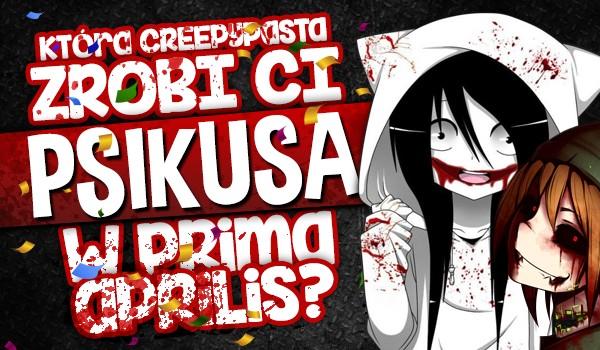 Która postać z Creepypasty zrobi Ci psikusa w Prima Aprilis?