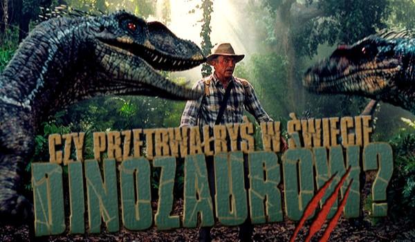Czy przetrwałbyś w świecie dinozaurów?