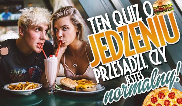 Ten quiz o jedzeniu przesądzi, czy jesteś normalny!