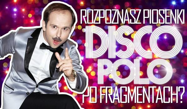 Rozpoznasz piosenki disco polo po fragmencie tekstu?