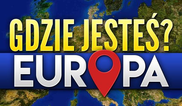Gdzie jesteś? – Europa!