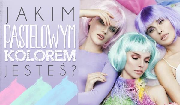 Jakim pastelowym kolorem jesteś?