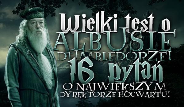 Wielki test o Albusie Dumbledorze! 16 pytań o największym dyrektorze Hogwartu!