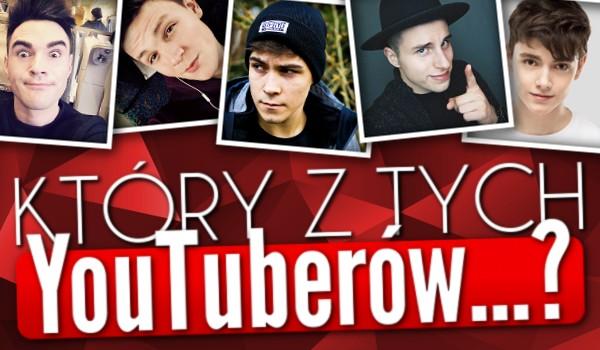 Który z tych YouTuberów…?
