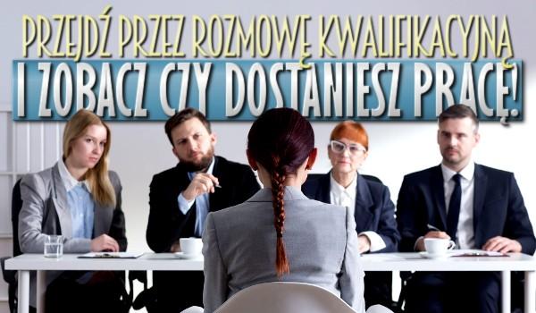 Przejdź przez rozmowę kwalifikacyjną i zobacz, czy dostaniesz pracę!