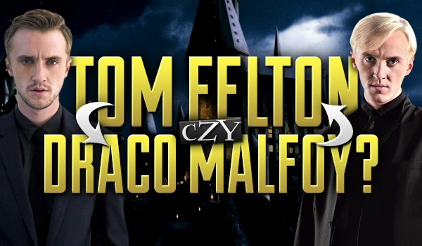 Tom Felton czy Draco Malfoy?