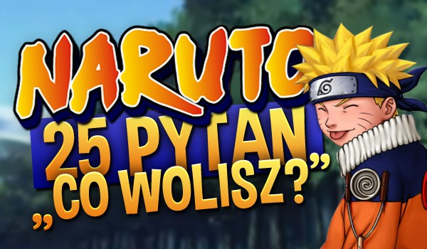 """Naruto"" – 25 pytań ""Co wolisz?""!"