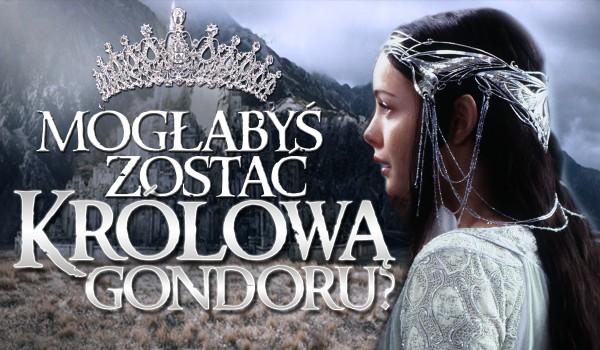 Czy mogłabyś zostać królową Gondoru?