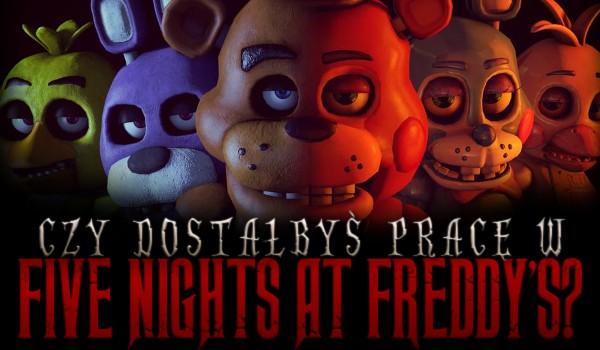 """Czy dostałbyś pracę w """"Five Nights at Freddy's""""?"""
