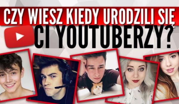 Czy wiesz kiedy urodzili się Ci YouTuberzy?