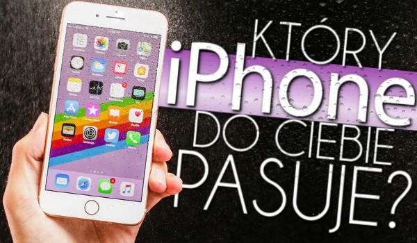 Który iPhone do Ciebie pasuje?