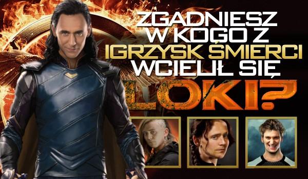 """Czy rozpoznasz w kogo wcielił się Loki? – """"Igrzyska Śmierci""""."""