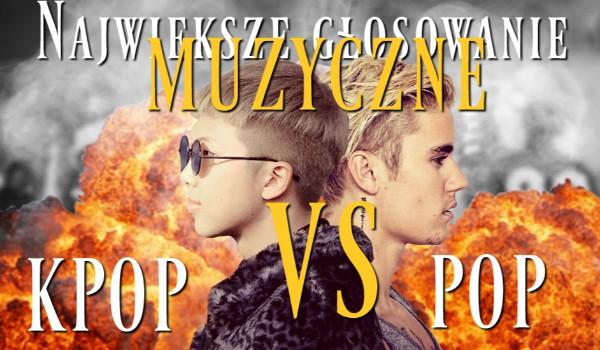 Największe muzyczne głosowanie: K-pop vs Pop!