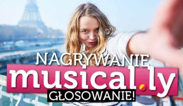 Nagrywanie musical.ly – głosowanie!