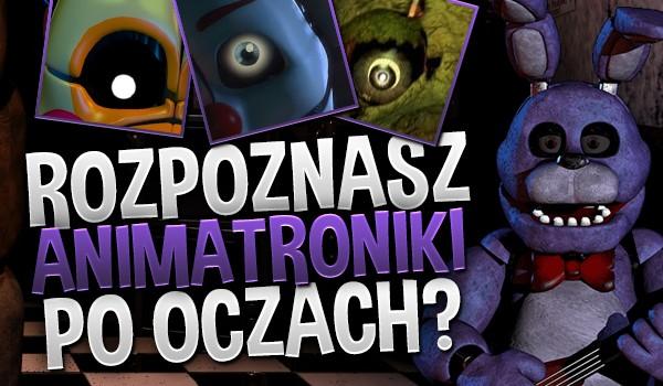 Rozpoznasz animatroniki po oczach?
