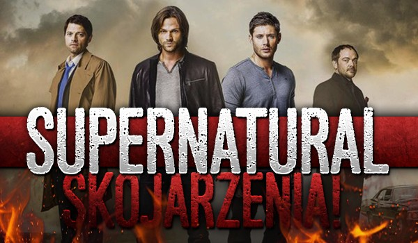 "Skojarzenia – ""Supernatural""!"