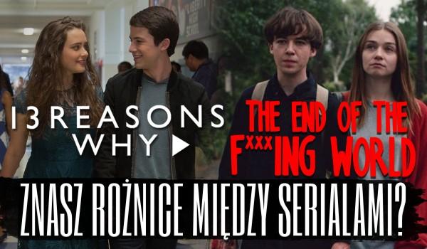 """Znasz różnice pomiędzy """"13 Reasons Why"""", a """"The End Of The F***ing World""""?"""