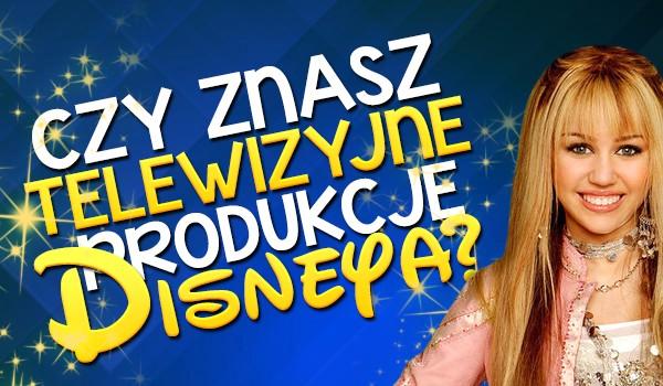 Znasz telewizyjne produkcje Disneya?