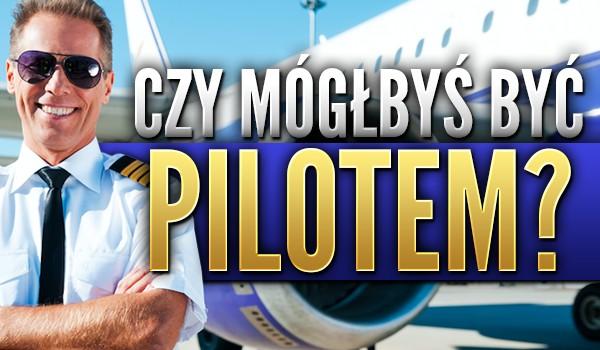 Czy mógłbyś być pilotem?