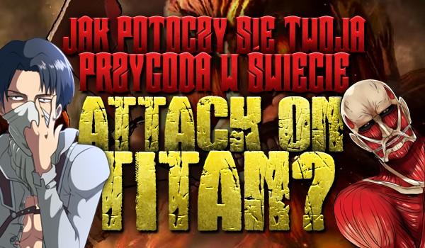 """Jak potoczy się Twoja przygoda w świecie """"Attack on Titan""""?"""