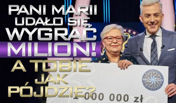 """Pani Marii udało się wygrać milion. Sprawdź, czy poradziłbyś sobie z jej pytaniami w """"Milionerach""""!"""