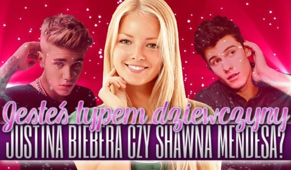 Jesteś typem dziewczyny Justina Bieber'a czy Shawna Mendes'a?