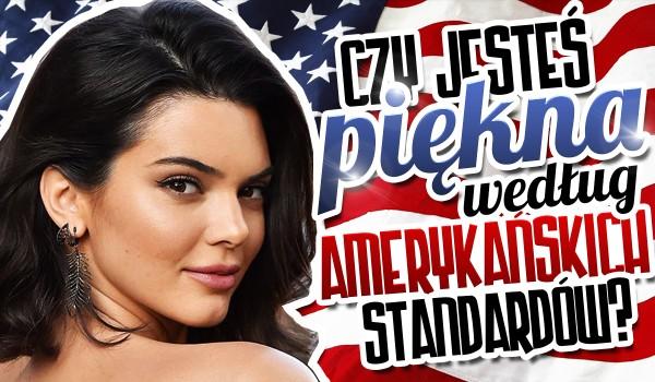 Jak piękna jesteś porównując do Amerykańskich standardów?