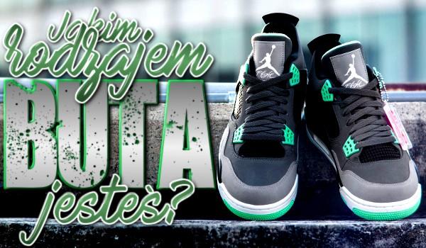 Jakim rodzajem buta jesteś?