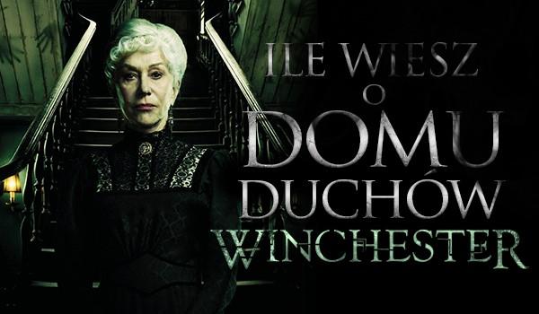 Ile wiesz o domu duchów Winchester?
