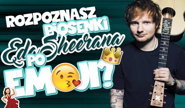 Czy rozpoznasz tytuły piosenek Eda Sheerana po emoji?